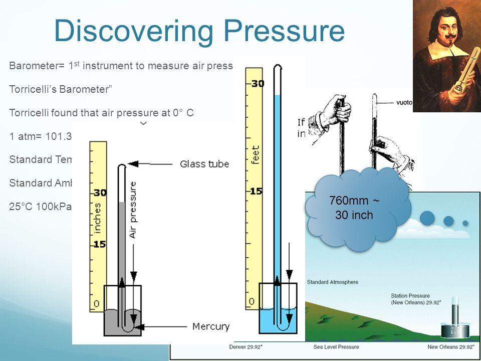 "Discovering Pressure Barometer= 1 st instrument to measure air pressure Torricelli's Barometer"" Torricelli found that air pressure at 0° C 1 atm= 101."