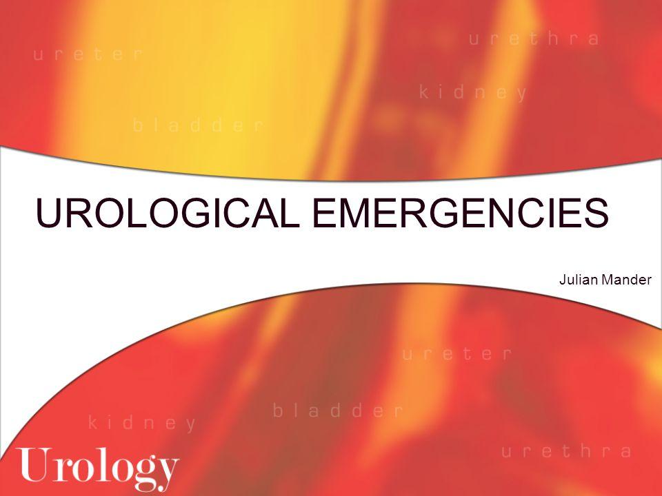 UROLOGICAL EMERGENCIES Julian Mander