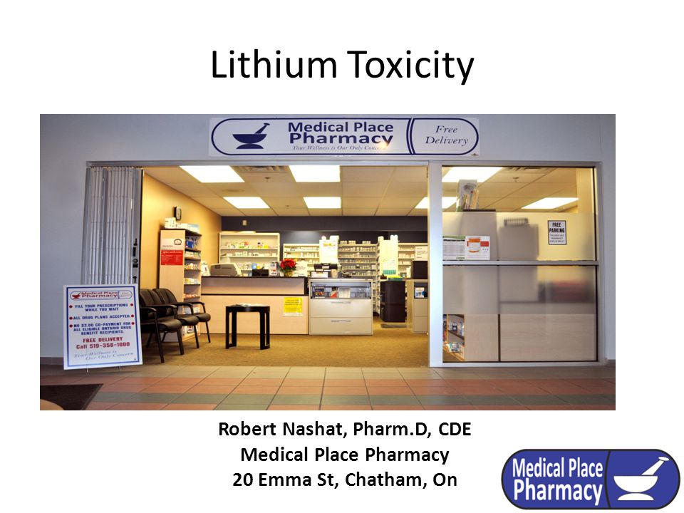 Lithium Toxicity Robert Nashat, Pharm.D, CDE Medical Place Pharmacy 20 Emma St, Chatham, On