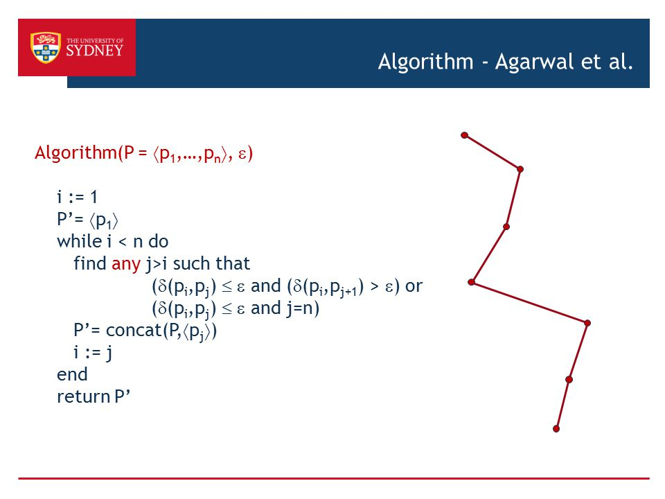 Algorithm - Agarwal et al. Algorithm(P =  p 1,…,p n ,  ) i := 1 P'=  p 1  while i < n do find any j>i such that (  (p i,p j )   and (  (p i,p