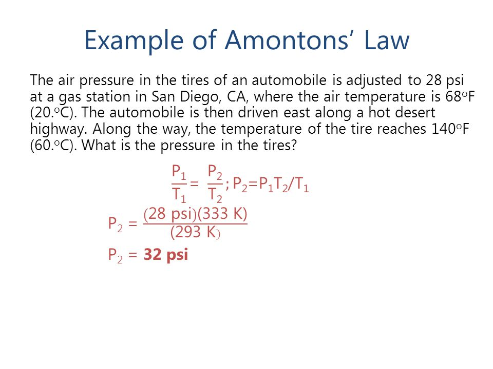 Example of Amontons' Law The air pressure in the tires of an automobile is adjusted to 28 psi at a gas station in San Diego, CA, where the air temperature is 68 o F (20.