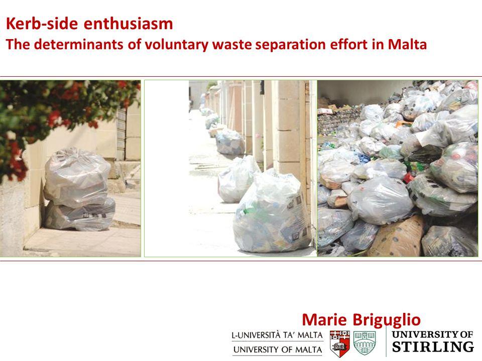 Marie Briguglio Kerb-side enthusiasm The determinants of voluntary waste separation effort in Malta