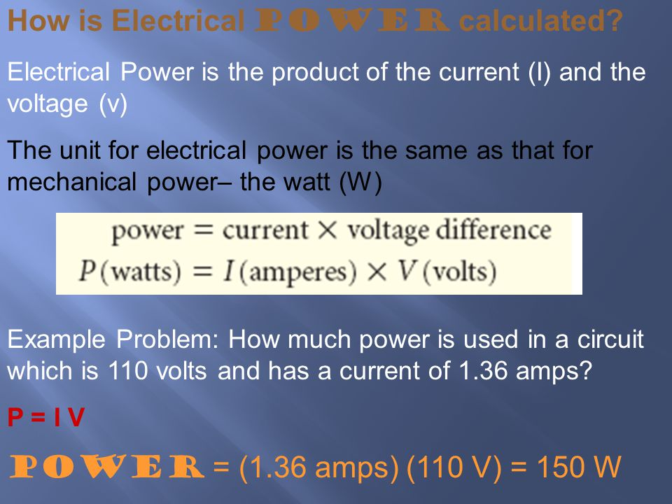 How is Electrical Power calculated? Electrical Power is the product of the current (I) and the voltage (v) The unit for electrical power is the same a