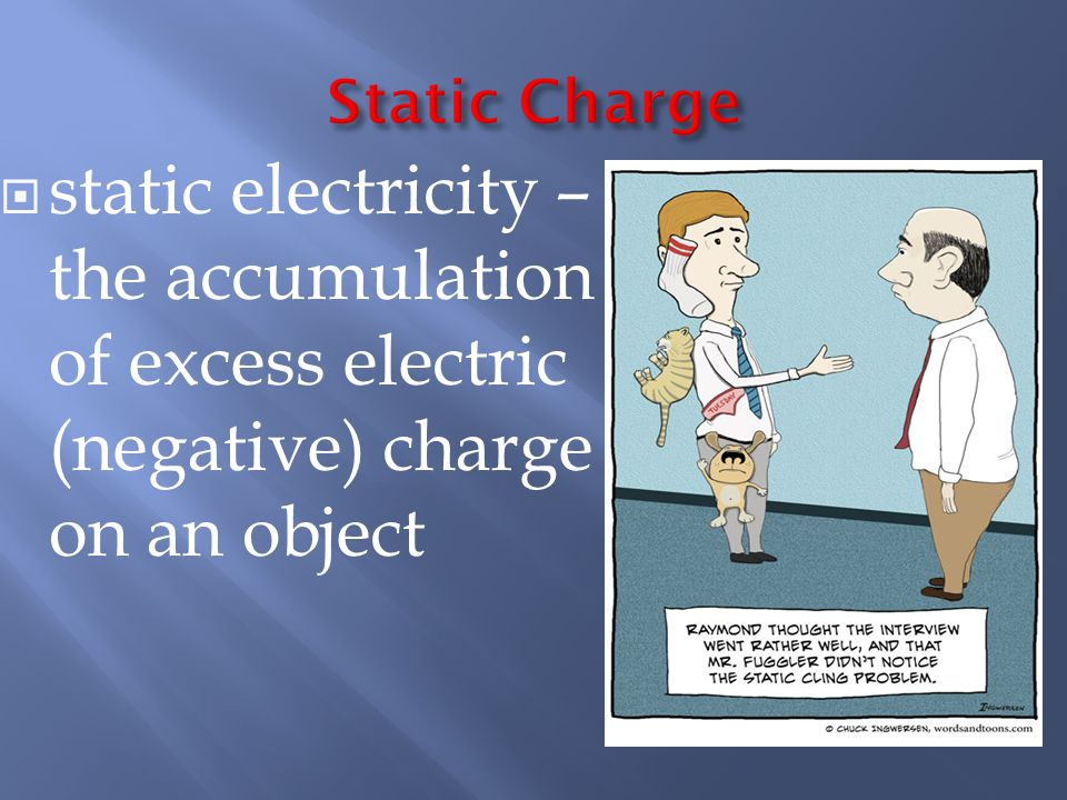  static electricity – the accumulation of excess electric (negative) charge on an object