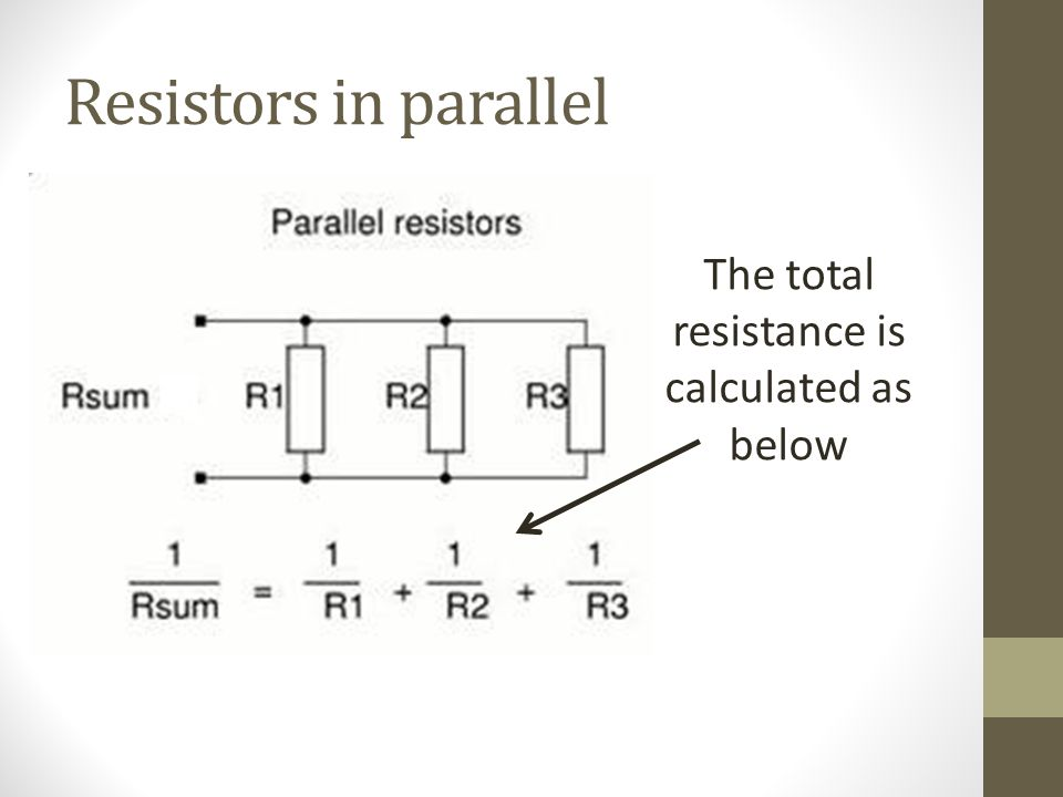 Resistors in parallel The total resistance is calculated as below