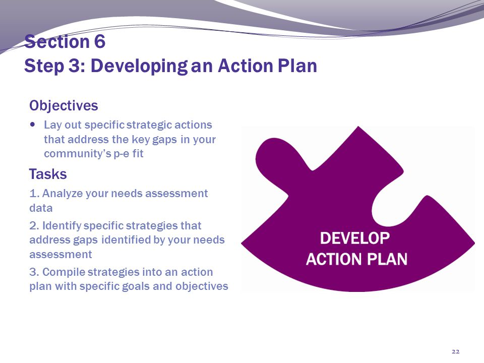 Section 7 Step 4: Implementation and Evaluation Objectives Identify primary users Determine the purpose of your evaluation – summative vs.