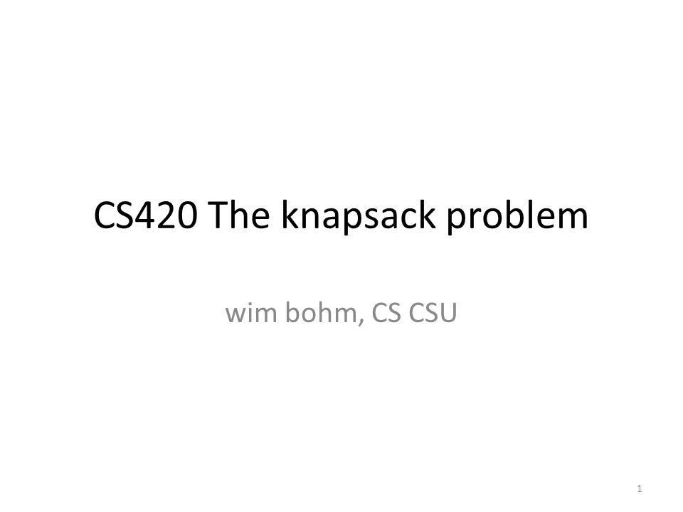 CS420 The knapsack problem wim bohm, CS CSU 1