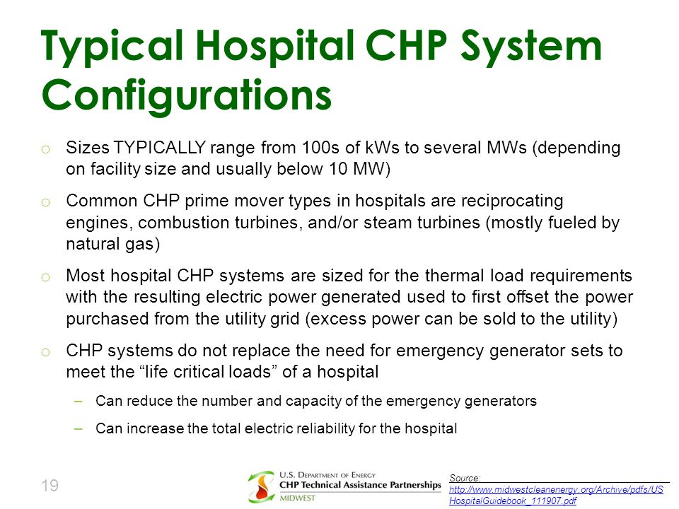 o Sizes TYPICALLY range from 100s of kWs to several MWs (depending on facility size and usually below 10 MW) o Common CHP prime mover types in hospita
