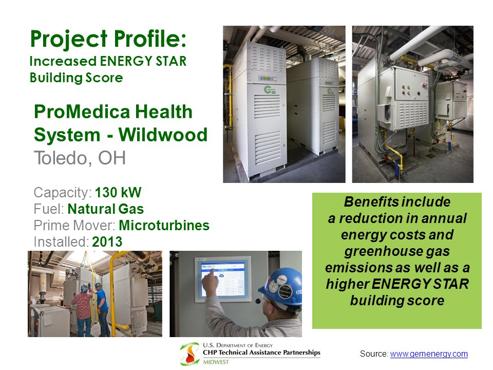 Project Profile: Increased ENERGY STAR Building Score ProMedica Health System - Wildwood Toledo, OH Capacity: 130 kW Fuel: Natural Gas Prime Mover: Mi