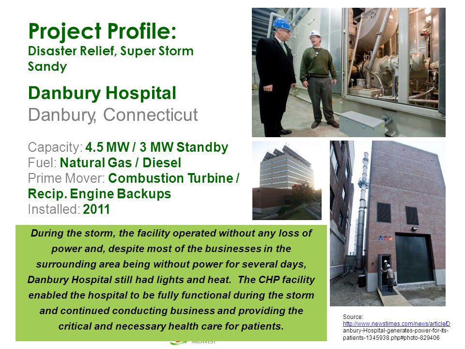Project Profile: Disaster Relief, Super Storm Sandy Danbury Hospital Danbury, Connecticut Capacity: 4.5 MW / 3 MW Standby Fuel: Natural Gas / Diesel P