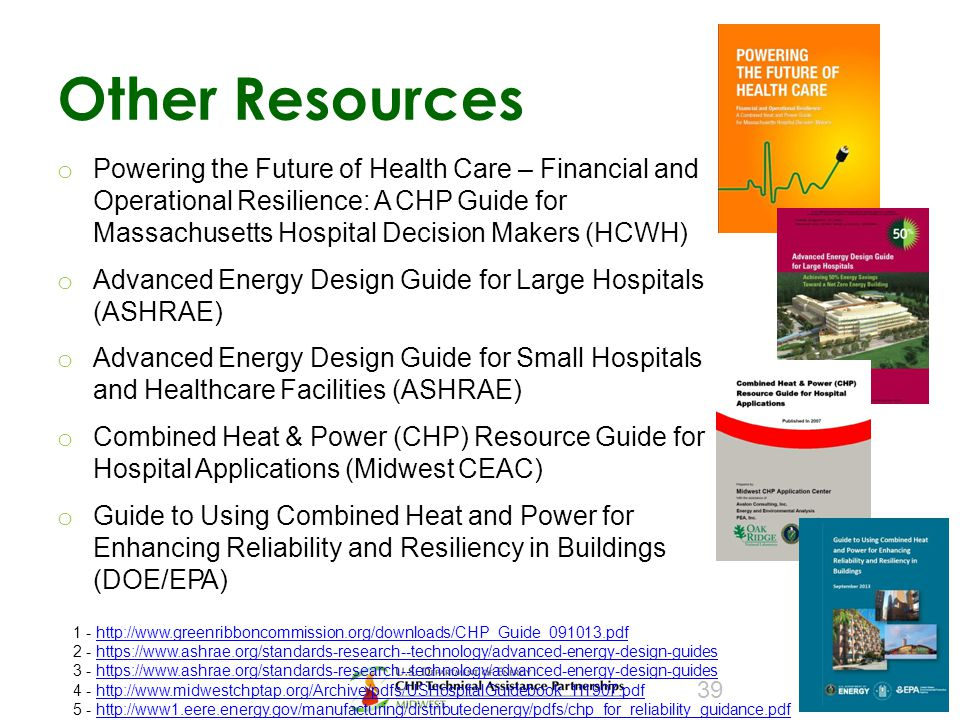 Other Resources o Powering the Future of Health Care – Financial and Operational Resilience: A CHP Guide for Massachusetts Hospital Decision Makers (H