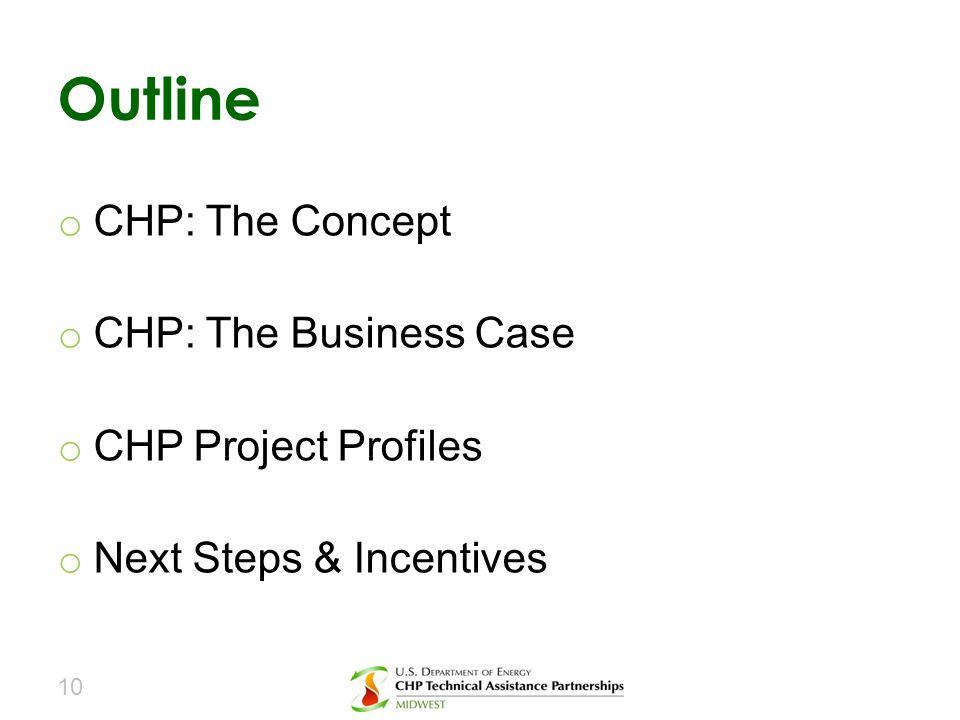 o CHP: The Concept o CHP: The Business Case o CHP Project Profiles o Next Steps & Incentives Outline 10