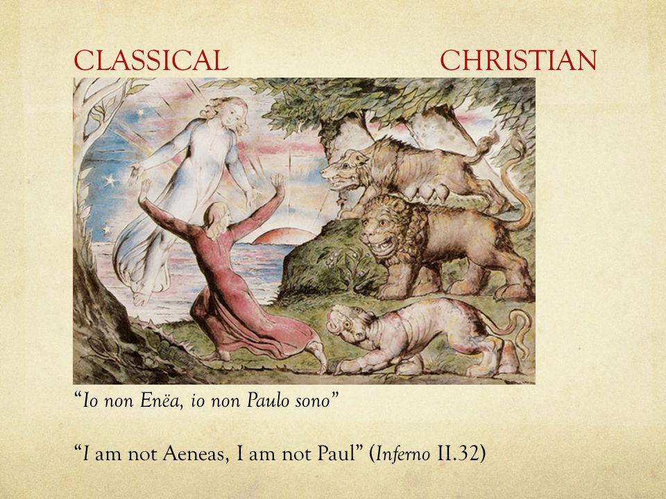 CLASSICALCHRISTIAN Io non Enëa, io non Paulo sono I am not Aeneas, I am not Paul ( Inferno II.32)