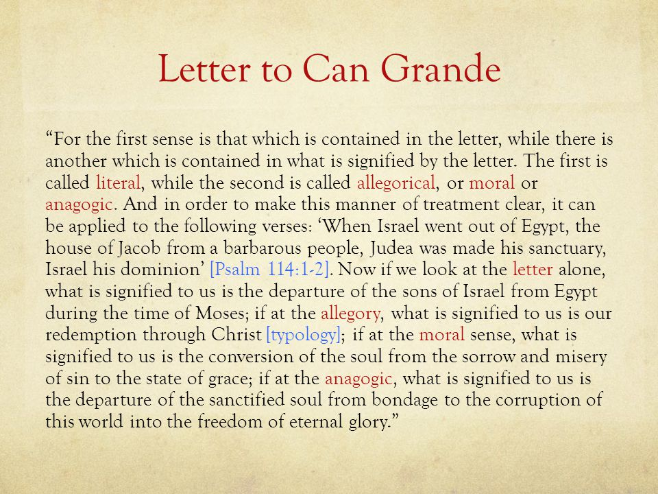 Letter to Can Grande For the first sense is that which is contained in the letter, while there is another which is contained in what is signified by the letter.