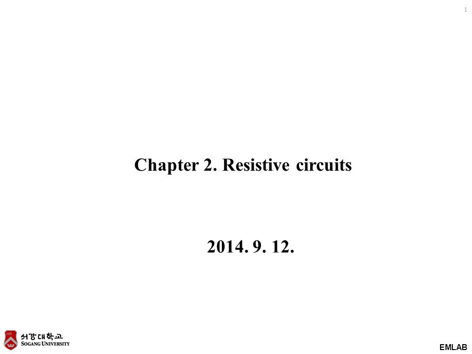 EMLAB 1 Chapter 2. Resistive circuits 2014. 9. 12.