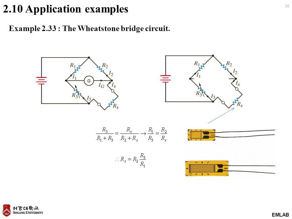 EMLAB 26 2.10 Application examples Example 2.33 : The Wheatstone bridge circuit.