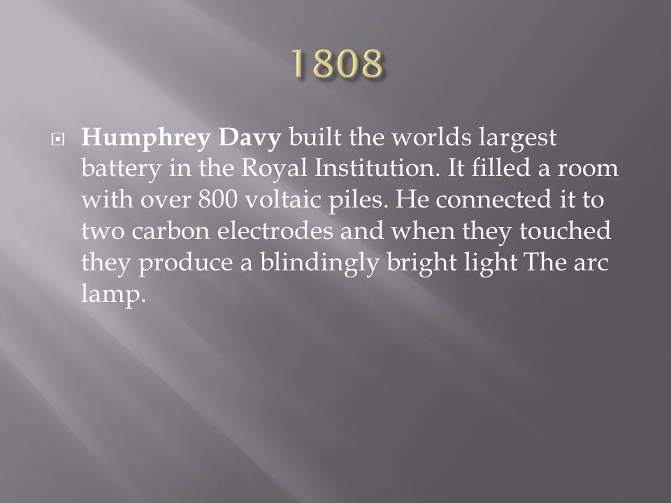  Humphrey Davy built the worlds largest battery in the Royal Institution.