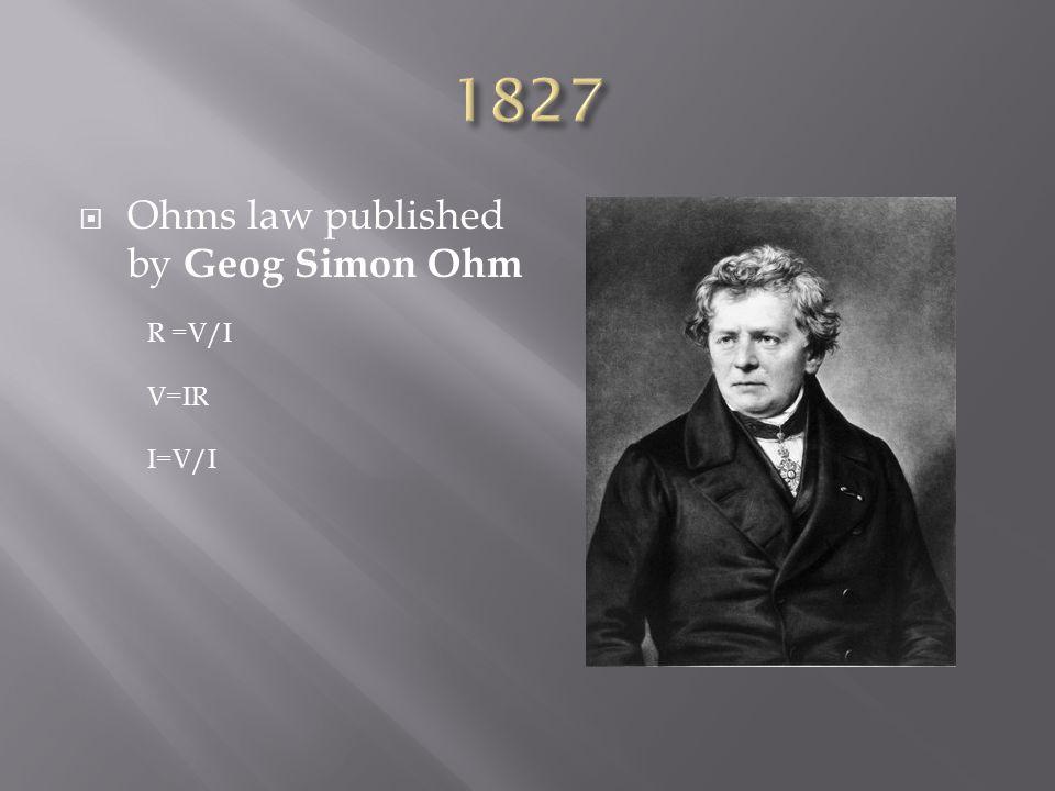  Ohms law published by Geog Simon Ohm R =V/I V=IR I=V/I