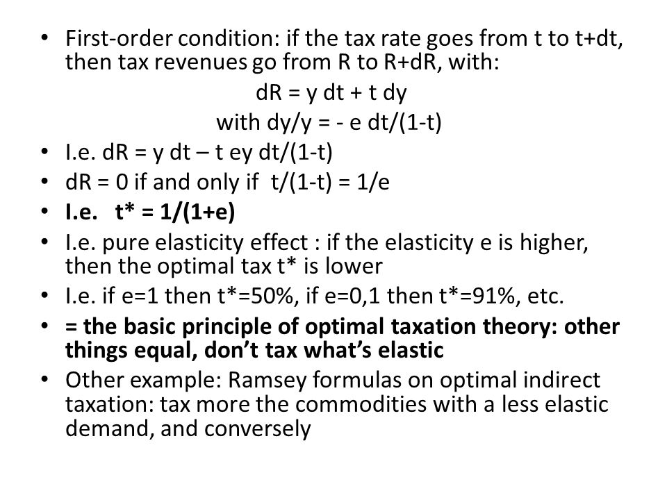 First-order condition: if the tax rate goes from t to t+dt, then tax revenues go from R to R+dR, with: dR = y dt + t dy with dy/y = - e dt/(1-t) I.e.