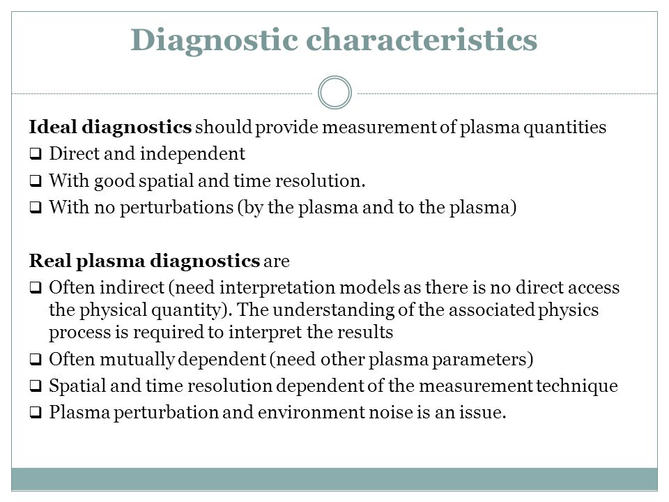 Ideal diagnostics should provide measurement of plasma quantities  Direct and independent  With good spatial and time resolution.  With no perturba