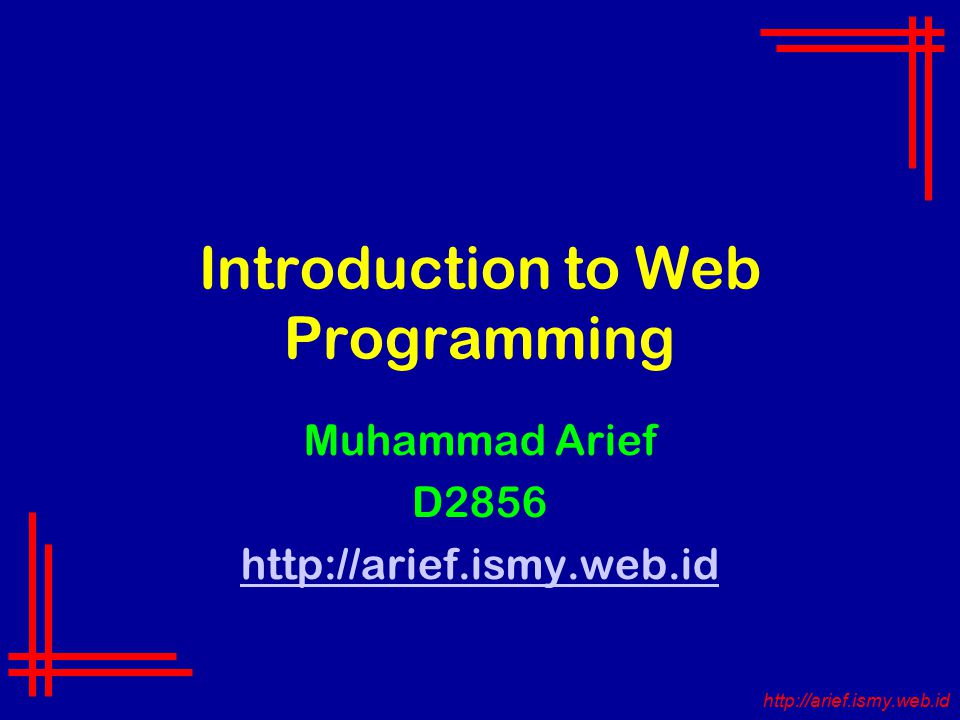 Introduction to Web Programming Muhammad Arief D2856 http://arief.ismy.web.id