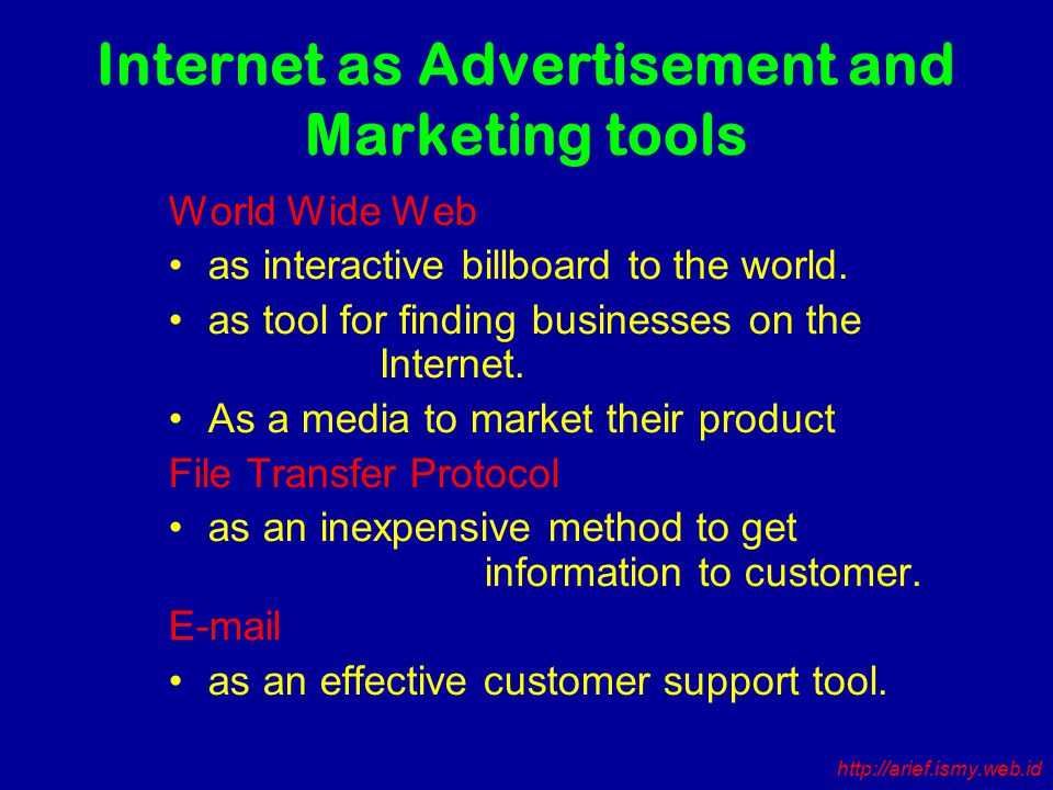 Internet as Advertisement and Marketing tools World Wide Web as interactive billboard to the world.