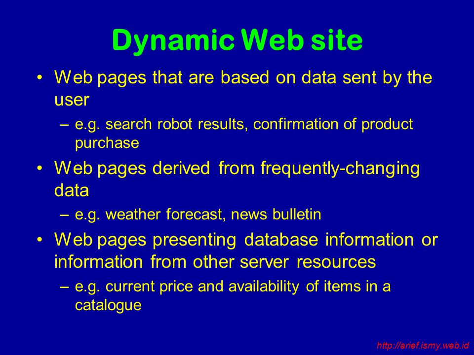Dynamic Web site Web pages that are based on data sent by the user –e.g.