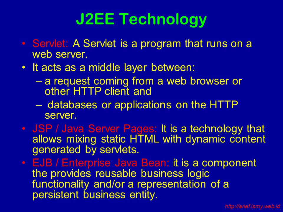 J2EE Technology Servlet: A Servlet is a program that runs on a web server.