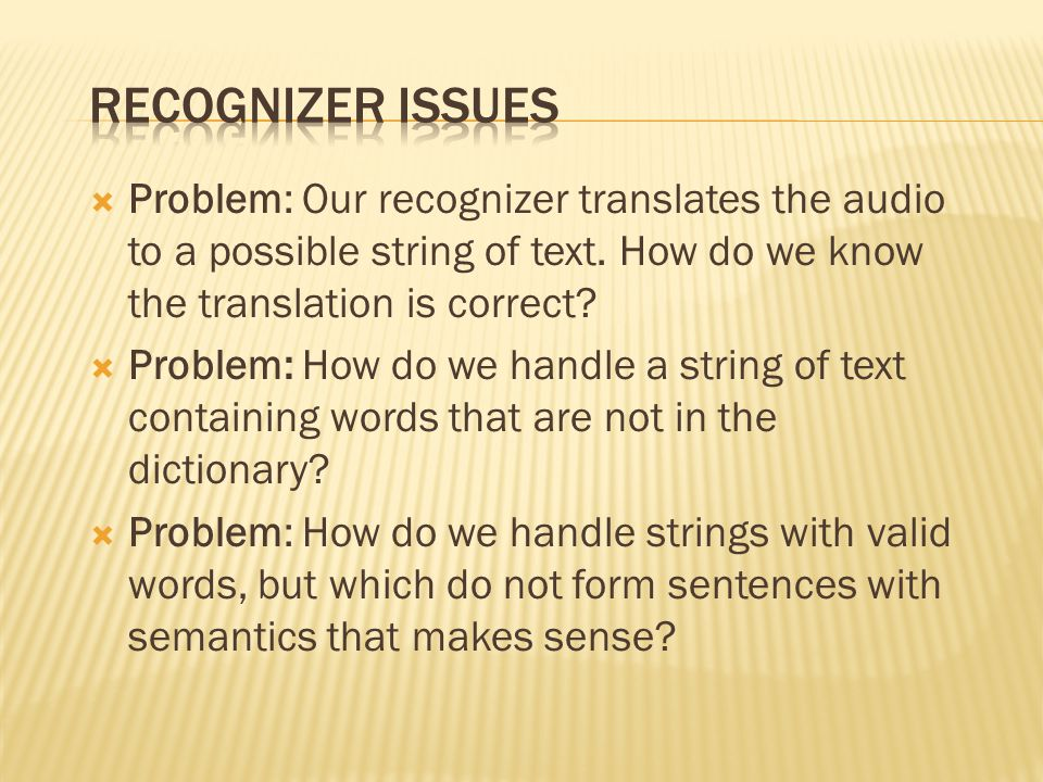 Problem: Our recognizer translates the audio to a possible string of text.