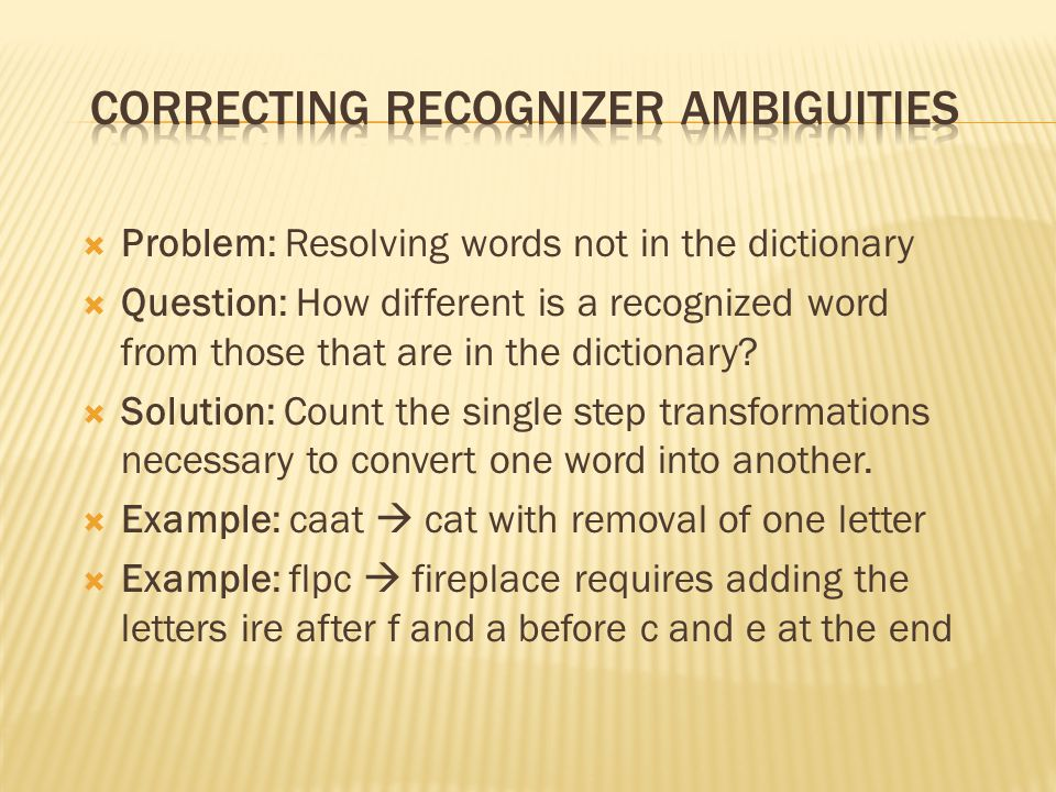  Problem: Resolving words not in the dictionary  Question: How different is a recognized word from those that are in the dictionary.