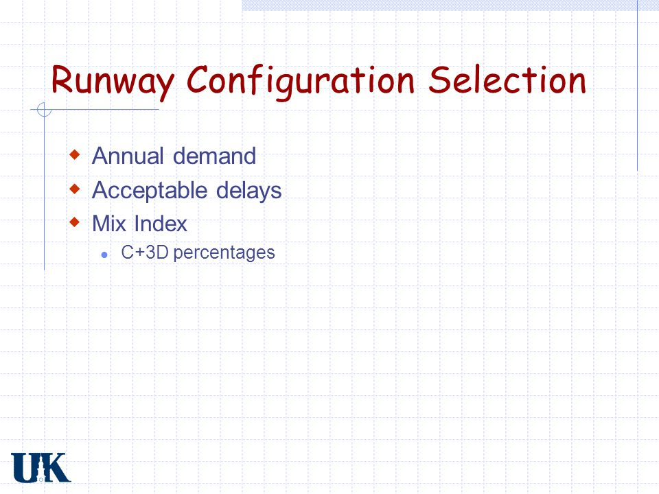 Runway Configuration Selection  Annual demand  Acceptable delays  Mix Index C+3D percentages