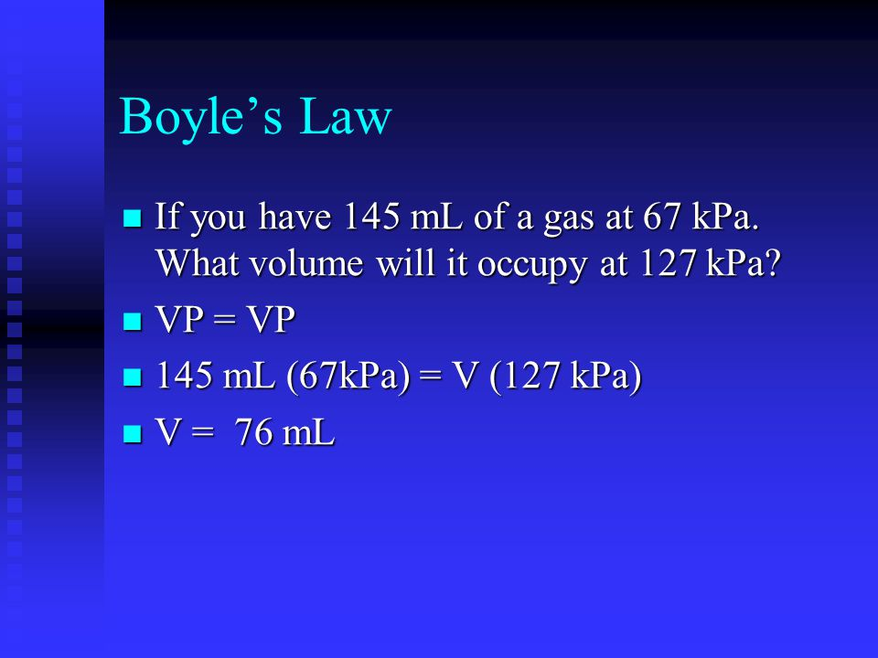 Boyle's Law If you have 145 mL of a gas at 67 kPa.