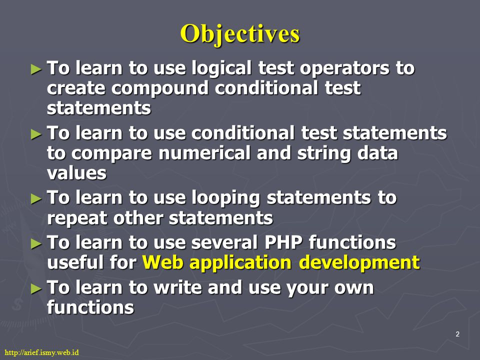 2 Objectives ► To learn to use logical test operators to create compound conditional test statements ► To learn to use conditional test statements to compare numerical and string data values ► To learn to use looping statements to repeat other statements ► To learn to use several PHP functions useful for Web application development ► To learn to write and use your own functions