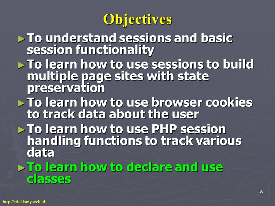 36 Objectives ► To understand sessions and basic session functionality ► To learn how to use sessions to build multiple page sites with state preservation ► To learn how to use browser cookies to track data about the user ► To learn how to use PHP session handling functions to track various data ► To learn how to declare and use classes
