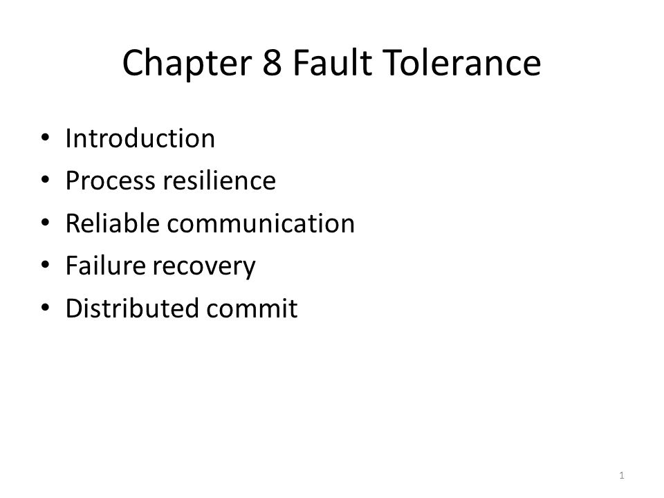 Chapter 8 Fault Tolerance Introduction Process resilience Reliable communication Failure recovery Distributed commit 1
