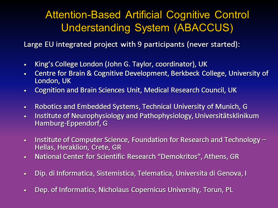 Attention-Based Artificial Cognitive Control Understanding System (ABACCUS) Large EU integrated project with 9 participants (never started): King's Co