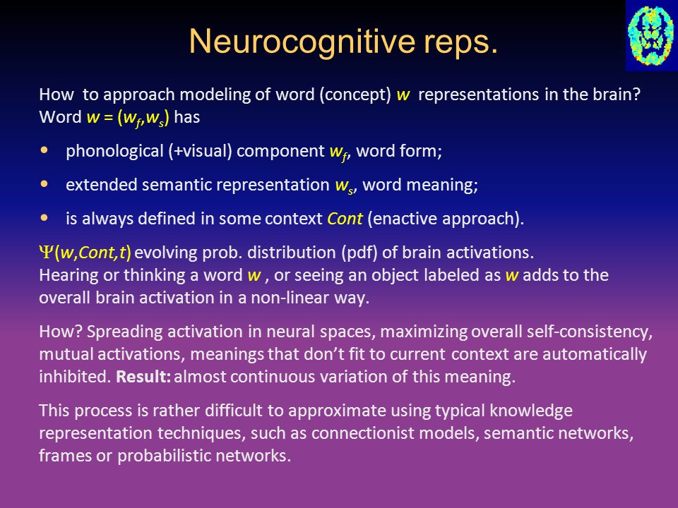 Neurocognitive reps. How to approach modeling of word (concept) w representations in the brain? Word w = (w f,w s ) has phonological (+visual) compone