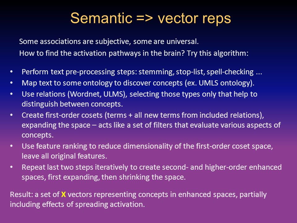 Semantic => vector reps Some associations are subjective, some are universal. How to find the activation pathways in the brain? Try this algorithm: Pe