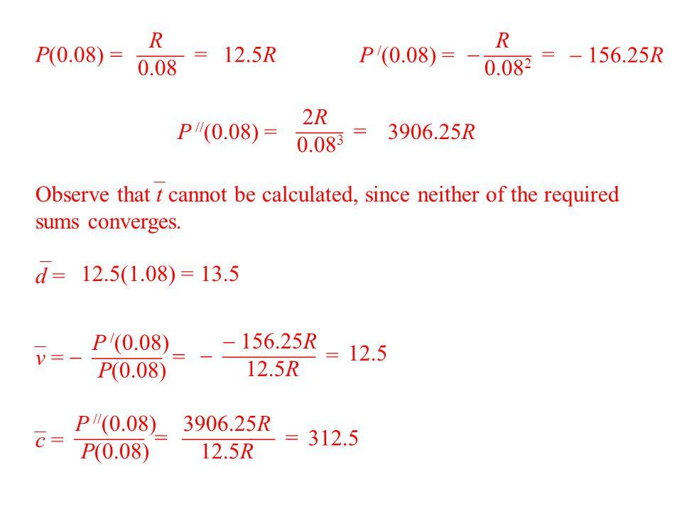 d = v = c = 3906.25R  = 12.5R P / (0.08)   = P(0.08) P(0.08) = R  = 0.08 12.5R P / (0.08) = R   = 0.08 2  156.25R P // (0.08) = 2R  = 0.08 3 3906.25R  156.25R   = 12.5R 12.5 12.5(1.08) =13.5 P // (0.08)  = P(0.08) 312.5