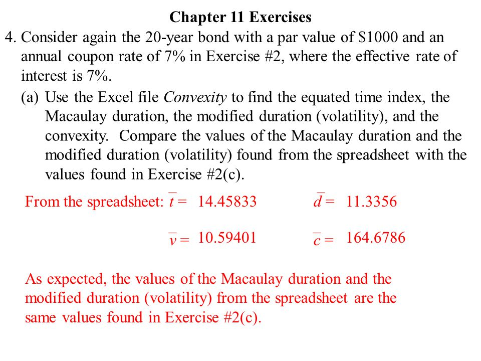 4. Chapter 11 Exercises Consider again the 20-year bond with a par value of $1000 and an annual coupon rate of 7% in Exercise #2, where the effective