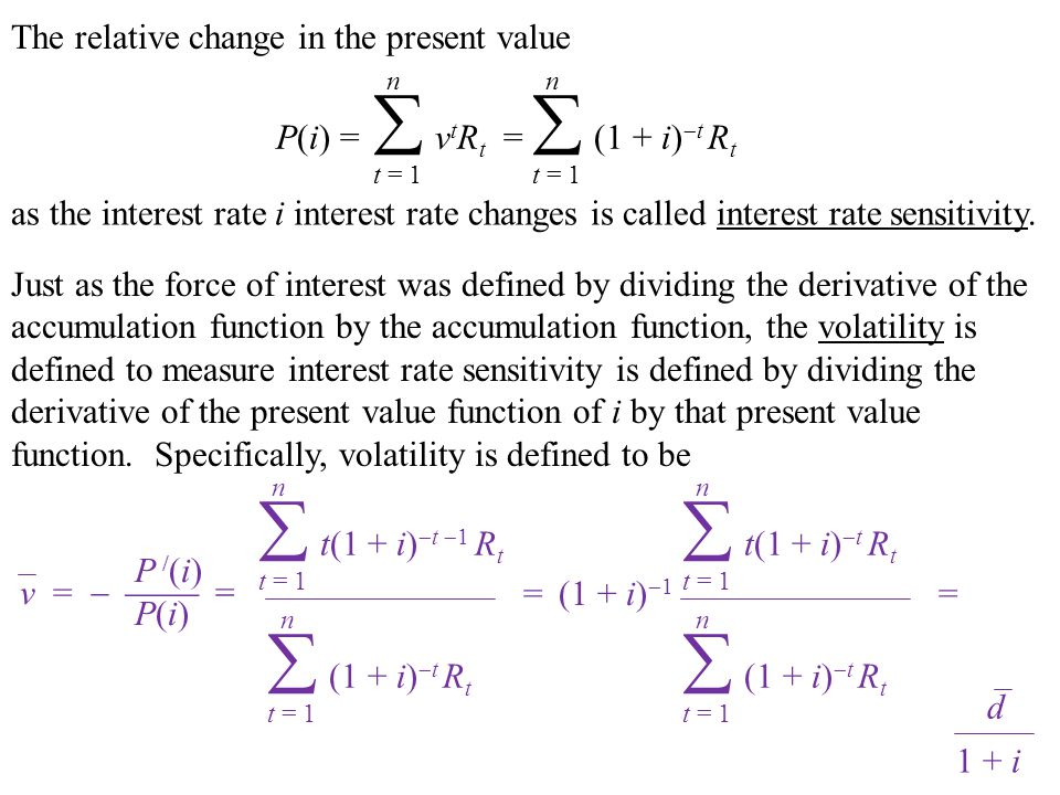 The relative change in the present value as the interest rate i interest rate changes is called interest rate sensitivity.