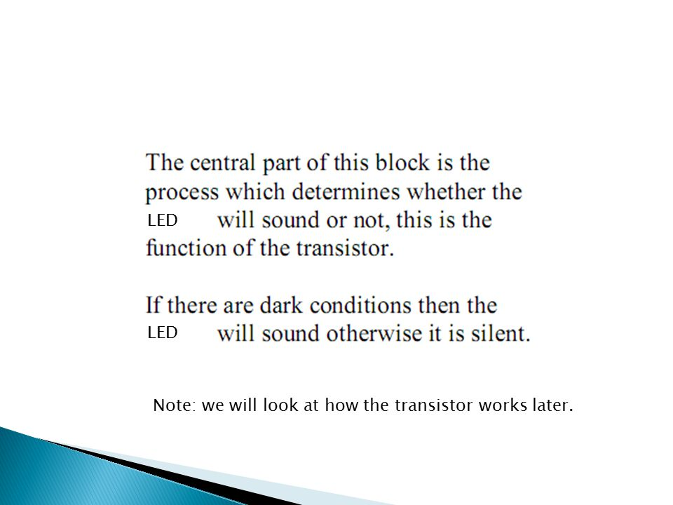 LED Note: we will look at how the transistor works later.