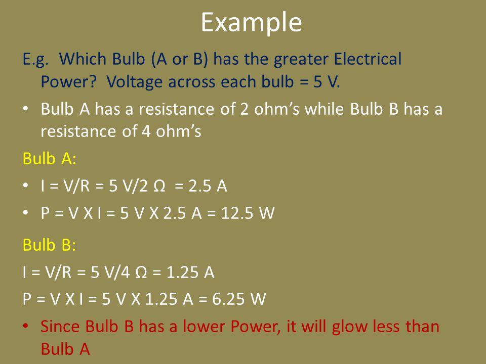 Example E.g. Which Bulb (A or B) has the greater Electrical Power.