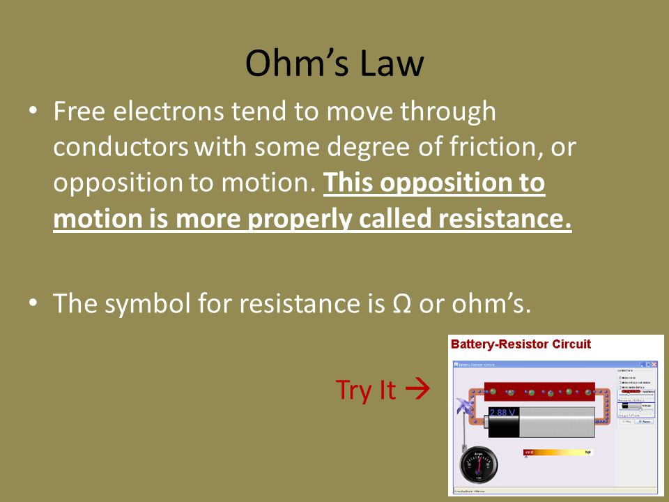 Ohm's Law Free electrons tend to move through conductors with some degree of friction, or opposition to motion.