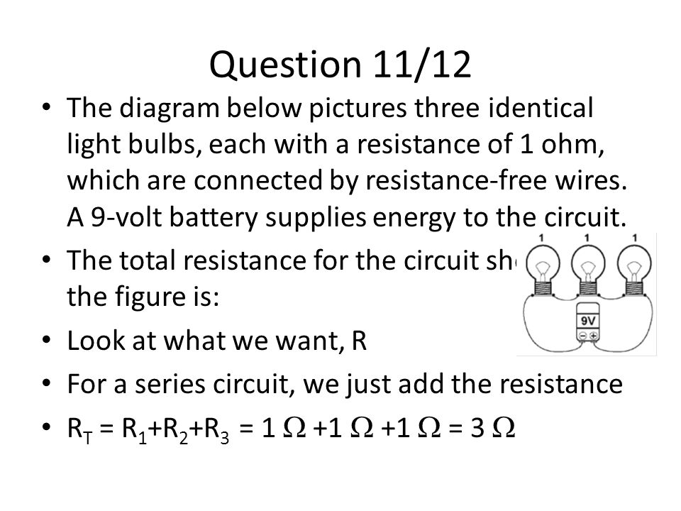 Question 11/12 The diagram below pictures three identical light bulbs, each with a resistance of 1 ohm, which are connected by resistance-free wires.
