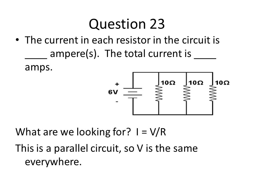 Question 23 The current in each resistor in the circuit is ____ ampere(s).