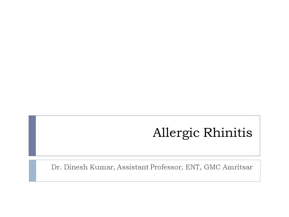 Allergic Rhinitis Dr. Dinesh Kumar, Assistant Professor, ENT, GMC Amritsar