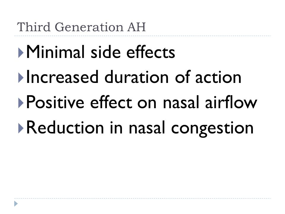 Third Generation AH  Minimal side effects  Increased duration of action  Positive effect on nasal airflow  Reduction in nasal congestion