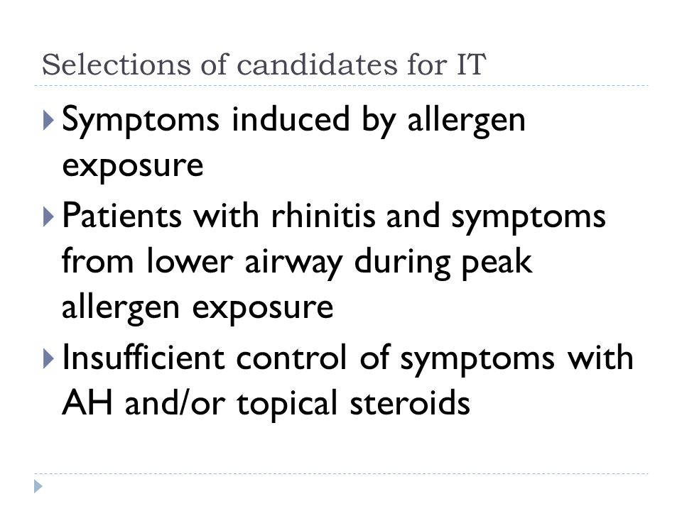 Selections of candidates for IT  Symptoms induced by allergen exposure  Patients with rhinitis and symptoms from lower airway during peak allergen exposure  Insufficient control of symptoms with AH and/or topical steroids