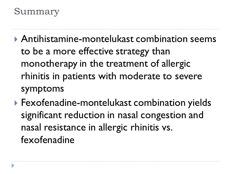 Summary  Antihistamine-montelukast combination seems to be a more effective strategy than monotherapy in the treatment of allergic rhinitis in patients with moderate to severe symptoms  Fexofenadine-montelukast combination yields significant reduction in nasal congestion and nasal resistance in allergic rhinitis vs.